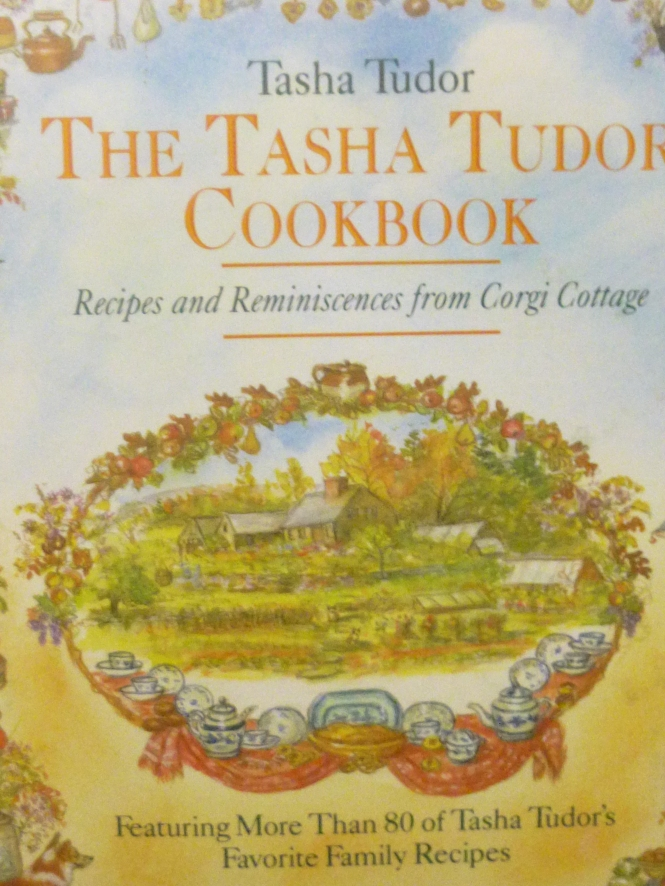 The Tasha Tudor CookBook. Recipes and Reminiscences from Corgi Cottage.